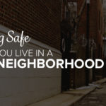 Staying Safe When You Live in a Bad Neighborhood